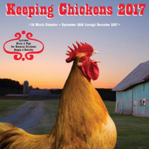 Keeping Chickens 2017: 16-Month Calendar September 2016 through December 2017