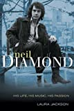 Neil Diamond: His Life, His Music, His Passion (1550227076) by Jackson, Laura