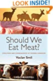 Should We Eat Meat Evolution and Consequences of Modern Carnivory