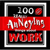 100 Really Annoying Things About Workby Jane Purcell