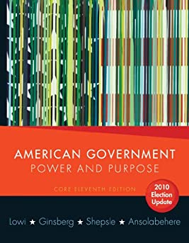 American Government: Power and Purpose (Core Eleventh Edition, 2010 Election Update (without policy chapters))