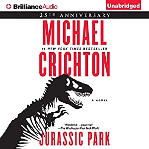 Jurassic Park: A Novel (       UNABRIDGED) by Michael Crichton Narrated by Scott Brick
