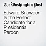 Edward Snowden Is the Perfect Candidate for a Presidential Pardon | Katrina vanden Heuvel