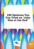 img - for 100 Opinions You Can Trust on John Dies at the End book / textbook / text book