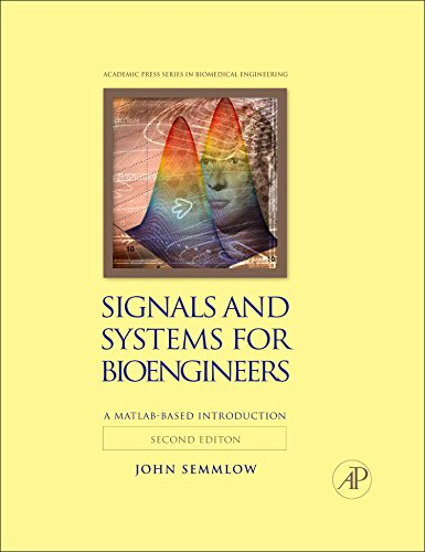 Signals and Systems for Bioengineers, Second Edition: A...
