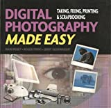 Digital Photography Made Easy: Taking, Fixing, Printing & Scrapbooking (1904705952) by Ivan Hissey