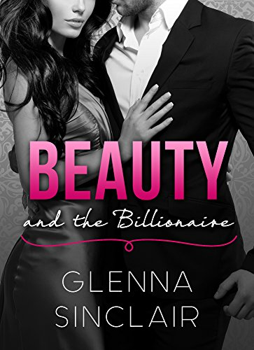 BEAUTY and the BILLIONAIRE (Part One), by Glenna Sinclair