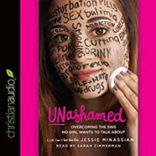 Unashamed: Overcoming the Sins No Girl Wants to Talk About (       UNABRIDGED) by Jessie Minassian Narrated by Sarah Zimmerman