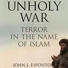 Unholy War: Terror in the Name of Islam (       UNABRIDGED) by John L. Esposito Narrated by Neil Shah