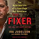 The Fixer: The Notorious Life of a Front-Page Bail Bondsman (       UNABRIDGED) by Ira Judelson Narrated by Pete Simonelli