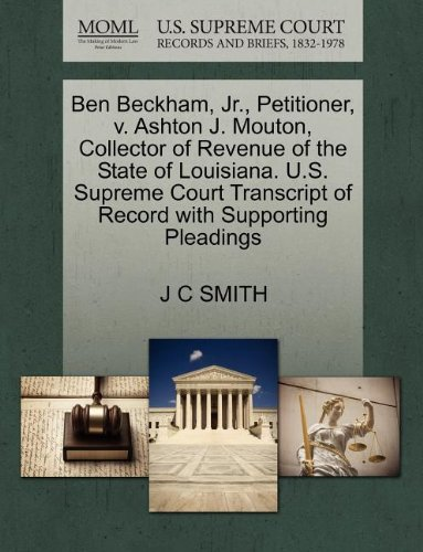 Ben Beckham, Jr., Petitioner, v. Ashton J. Mouton, Collector of Revenue of the State of Louisiana. U.S. Supreme Court Transcript of Record with Supporting Pleadings