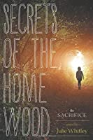 Secrets of the Home Wood: The Sacrifice
