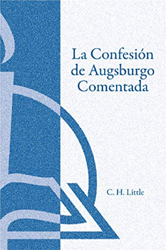 La confesion de Augsburgo comentada / The Augsburg Confession Explained or Commented  [Concordia Publishing House] (Tapa Blanda)