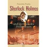 """Sherlock Holmes und der Club des H�llenfeuersvon """"Franziska Franke"""""""
