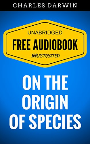 On The Origin Of Species: By Charles Darwin - Illustrated (Free Audiobook + Unabridged + Original + E-Reader Friendly)