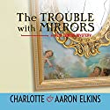 The Trouble with Mirrors: An Alix London Mystery, Book 4 Audiobook by Aaron Elkins, Charlotte Elkins Narrated by Kate Rudd