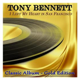 I Left My Heart in San Francisco (Classic Album - Gold Edition)