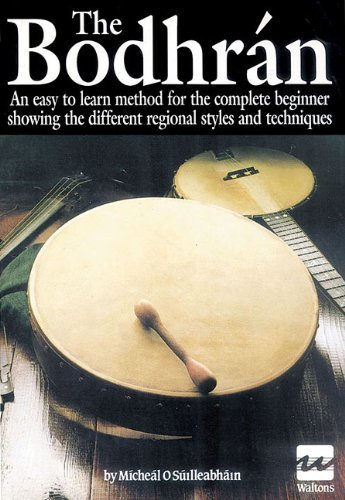 The Bodhran, The: An Easy to Learn Method for the Complete Beginner Showing the Different Regional Styles and Techniques by Micheal O Suilleabhain (1-Dec-1998) Paperback PDF