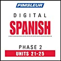 Spanish Phase 2, Unit 21-25: Learn to Speak and Understand Spanish with Pimsleur Language Programs  by Pimsleur