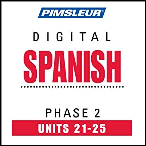 Spanish Phase 2, Unit 21-25: Learn to Speak and Understand Spanish with Pimsleur Language Programs | [Pimsleur]