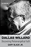 The Theology of Dallas Willard: Discovering Protoevangelical Faith