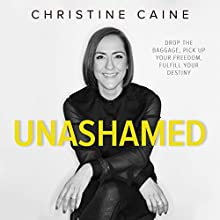 Unashamed: Drop the Baggage, Pick Up Your Freedom, Fulfill Your Destiny Audiobook by Christine Caine Narrated by Jay O'Shea