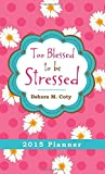 Too Blessed to Be Stressed 2015 Planner