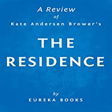 The Residence by Kate Andersen Brower | A Review: Inside the Private World of the White House (       UNABRIDGED) by Eureka Books Narrated by Sean Patrick Hopkins
