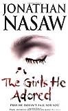 The Girls He Adored Jonathan Nasaw