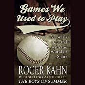 Games We Used to Play: A Lover's Quarrel with the World of Sport | [Roger Kahn]