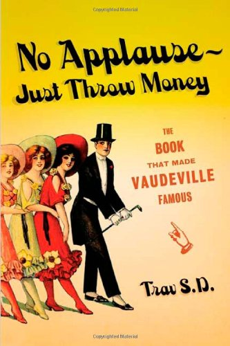No Applause--Just Throw Money: The Book That Made Vaudeville Famous