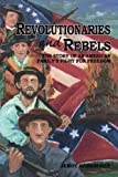 img - for Revolutionaries and Rebels: The Story of an American Family's Fight for Freedom book / textbook / text book
