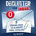 Declutter Your Inbox: 9 Proven Steps to Eliminate Email Overload Audiobook by S.J. Scott Narrated by Matt Stone
