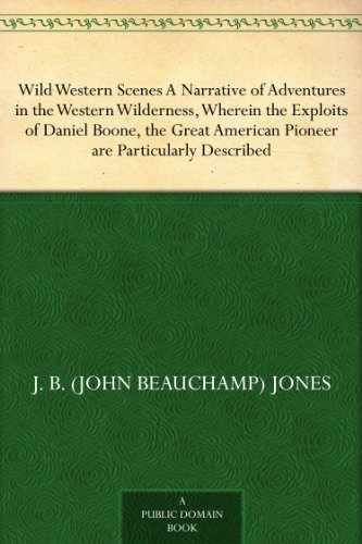 Wild Western Scenes A Narrative of Adventures in the Western Wilderness, Wherein theExploits of Daniel Boone, the Great American Pioneer are Particularly Described