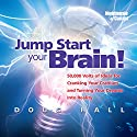Jump Start Your Brain!: 50,000 Volts of Ideas for Cranking Your Cranium and Turning Your Dreams Into Reality Audiobook by Doug Hall Narrated by Doug Hall