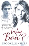 Brooke Kinsella Why Ben?: A Sister's Story of Heartbreak and Love for the Brother She Lost