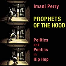 Prophets of the Hood: Politics and Poetics in Hip Hop (       UNABRIDGED) by Imani Perry Narrated by Emil Nicholas Gallina