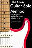 img - for The 5 Day Guitar Solo Method - Everything You Need to Play Guitar Solos like a Pro book / textbook / text book