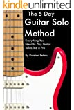 The 5 Day Guitar Solo Method - Everything You Need to Play Guitar Solos like a Pro (English Edition)