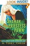 Shaman, Priestess, Pawn: Olivia Lawson Techno-Shaman (Volume 4)