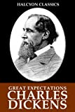 Great Expectations and Other Works by Charles Dickens (Unexpurgated Edition) (Halcyon Classics)