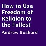 How to Use Freedom of Religion to the Fullest | Andrew Bushard