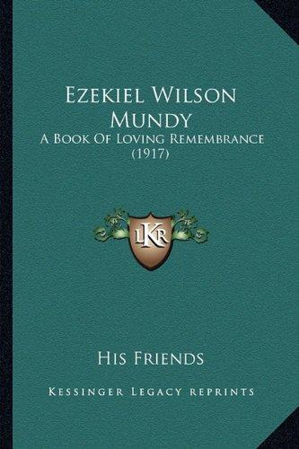 Ezekiel Wilson Mundy: A Book of Loving Remembrance (1917)