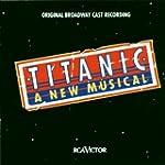 Titanic - A New Musical: Original Cas...