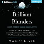 Brilliant Blunders: From Darwin to Einstein - Colossal Mistakes by Great Scientists That Changed Our Understanding of Life and the Universe | Mario Livio