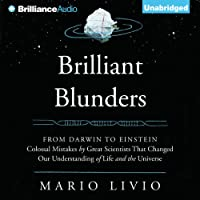 Brilliant Blunders: From Darwin to Einstein - Colossal Mistakes by Great Scientists That Changed Our Understanding of Life and the Universe (       UNABRIDGED) by Mario Livio Narrated by Jeff Cummings