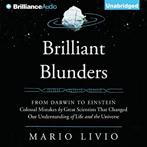 Brilliant Blunders: From Darwin to Einstein - Colossal Mistakes by Great Scientists That Changed Our Understanding of Life and the Universe | [Mario Livio]