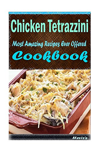 Chicken Tetrazzini 101. Delicious, Nutritious, Low Budget, Mouth Watering Cookbook by Heviz's
