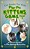 Cat Books For Kids: Play The Kittens Game (Book 2)