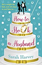 How To Hook A Husband: The Laugh-out-loud Feel-good Summer Read